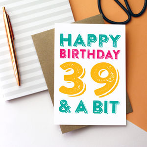 Happy Birthday 39 And A Bit Personalised Card - birthday cards