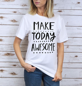 Make Today Awesome T Shirt