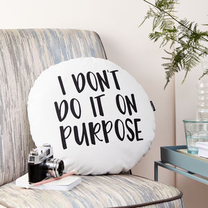 'I Don't Do It On Purpose' Monochrome Round Cushion