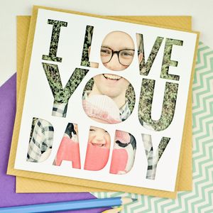 Personalised Photo Fathers Day Card 'I Love You Daddy'