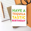 Have A Tequilatastic Birthday Greetings Card