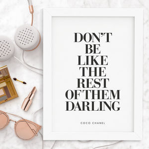 'Don't Be Like The Rest Of Them Darling' Coco Chanel - posters & prints