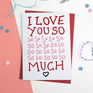 I Love You So So Much Romantic Card - birthday cards
