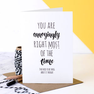 Birthday Card 'You Are Annoyingly Right…'