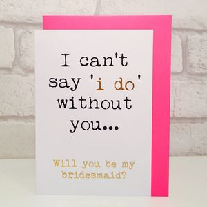 'I Cant Say 'I Do' Without You…' Bridesmaid Card - wedding cards