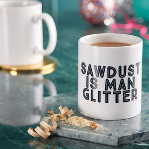 'Sawdust Is Man Glitter' Mug - ultimate man cave