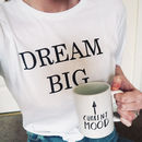 Dream Big Slogan T Shirt