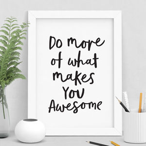 'Do More Of What Makes You Awesome' Inspirational Print - motivational gifts