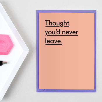 'Thought You'd Never Leave' New Job Card