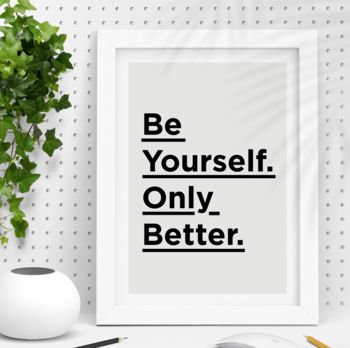 'Be Yourself Only Better' Black White Typography Print