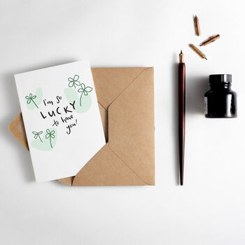 'I'm So Lucky To Have You' Card