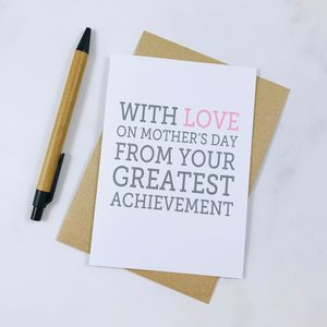 'From Your Greatest Achievement' Mother's Day Card