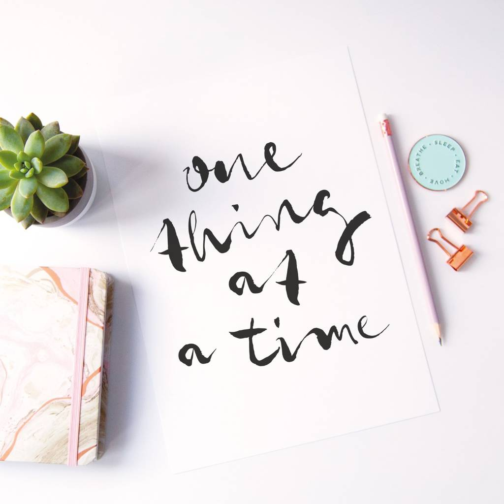 One Thing At A Time Monochrome Typographic Print