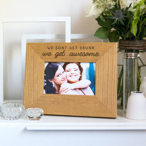 'We Don't Get Drunk We Get Awesome' Photo Frame