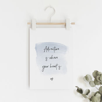A5 Print 'Adventure Is Where Your Heart Is' Quote