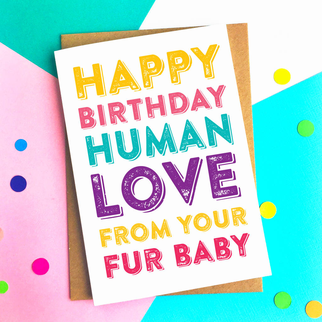 Happy Birthday Human Love From The Pet Greeting Card By Do You