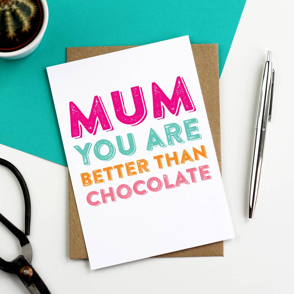 mum you are better than chocolate greetings card by do you ...
