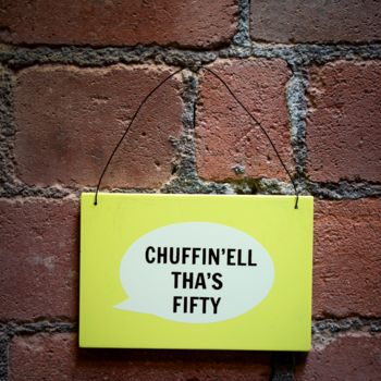 'Chuffin'ell Tha's Fifty' Plaque