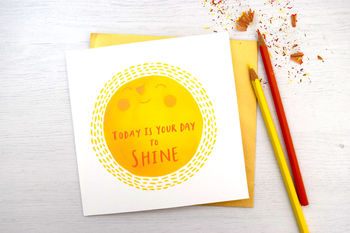 'Today Is Your Day To Shine' Greetings Card