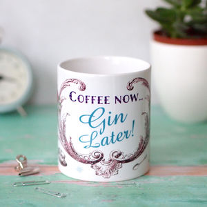 Coffee Now…Gin Later Mug - mugs