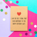 'Best Thing To Happen' Funny Wife Birthday Card