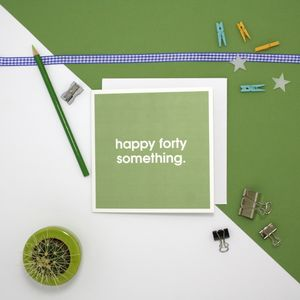 'Happy Forty Something' Card - birthday cards