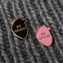Be Brave Enamel Heart Pin Badge