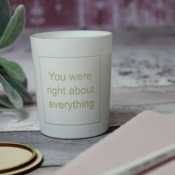 You Were Right About Everything Scented Candle