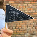 'Follow Your Dreams' Mini Pennant Flag