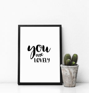 'You Are Lovely' Monochrome Print