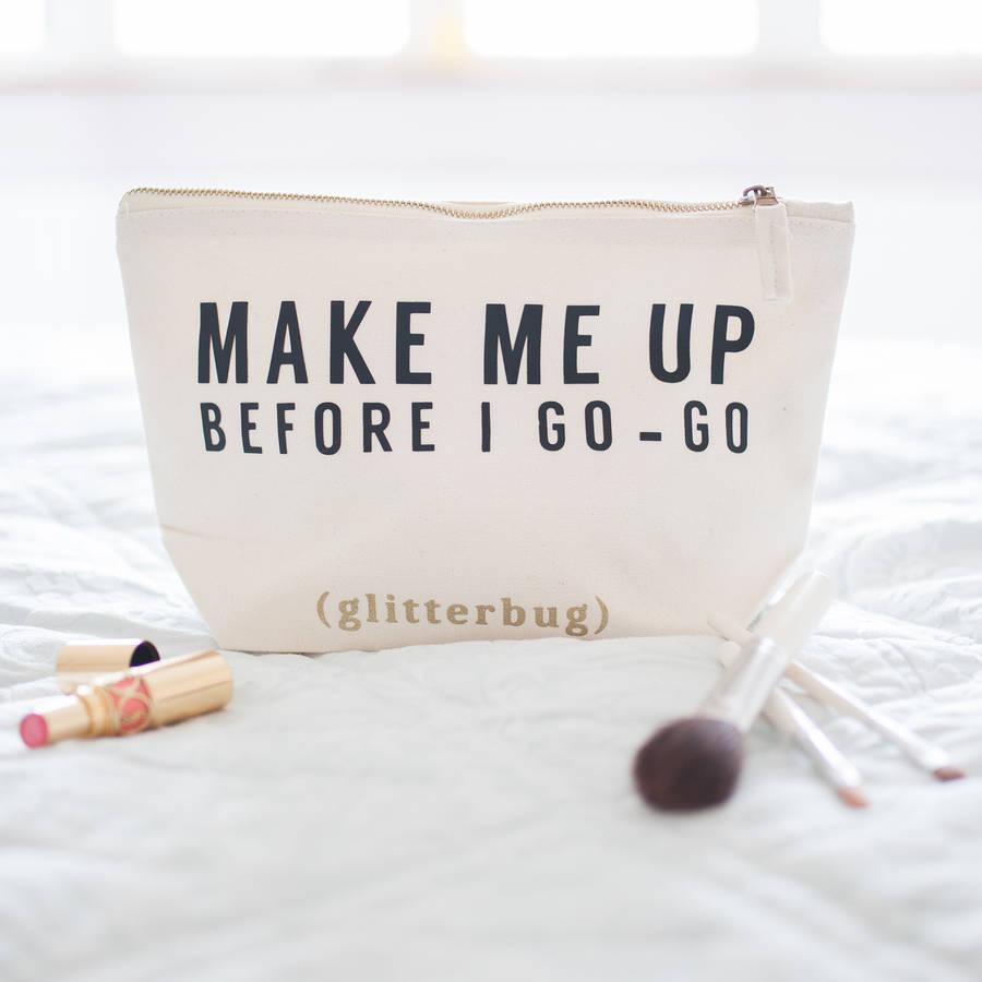 'Make Me Up Before I Go Go' Make Up Bag