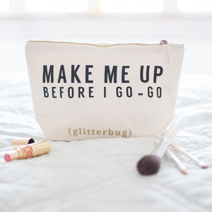 'Make Me Up Before I Go Go' Make Up Bag