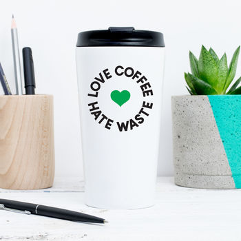 Love Coffee Hate Waste Reusable Travel Coffee Cup