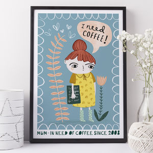 Mothers Day I Need Coffee Gift Print