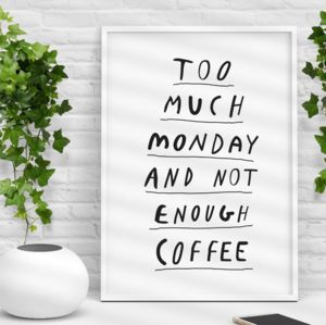 'Too Much Monday' Black And White Typography Print