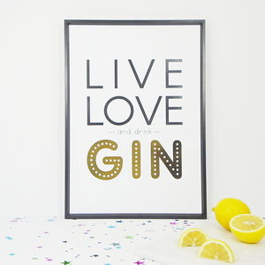 Live, Love And Drink Gin Print