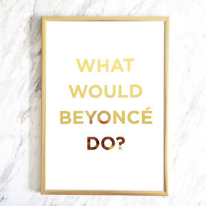 'What Would Beyoncé Do?' Gold Foil Print A4 - modern & abstract