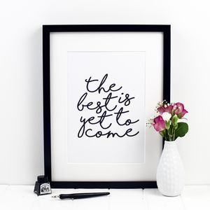 'The Best Is Yet To Come' Print