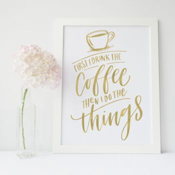 'First I Drink The Coffee' Foil Print Wall Art