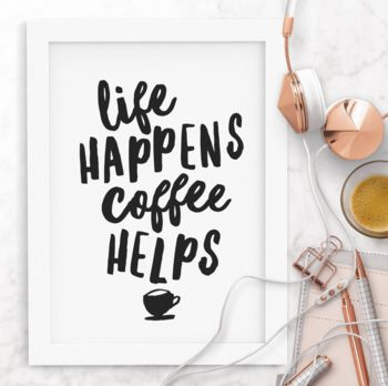 'Life Happens Coffee Helps' Inspirational Prints
