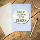 Made In Yorkshire With Class Card