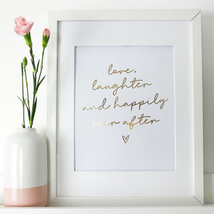 Love, Laughter And Happily Ever After Gold Foil Print