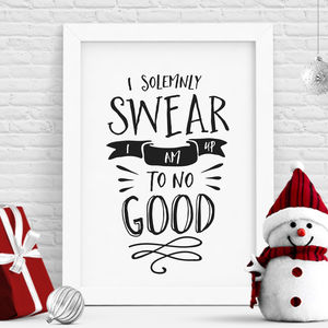 'I Solemnly Swear I Am Up To No Good' Typography Print