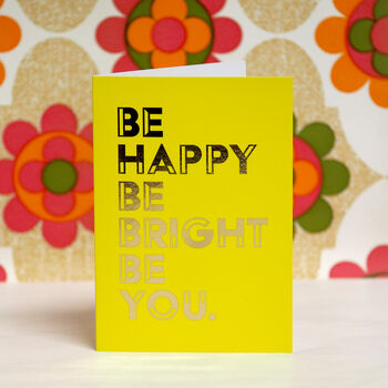 'Be Happy Be Bright Be You' Inspirational Quote Card