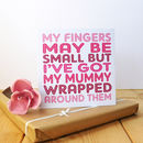 My Mummy Wrapped Around My Fingers Card