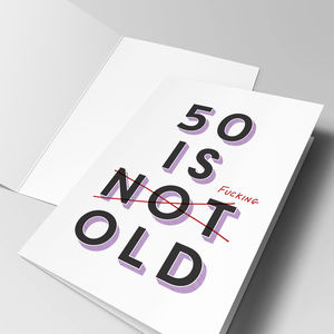 '50 Is Fucking Old' 50th Birthday Card - summer sale