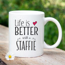 'Life Is Better With A Staffie' Mug