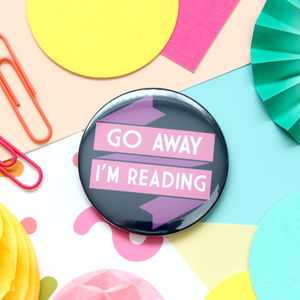 Go Away I'm Reading Badge, Pocket Mirror Or Keyring