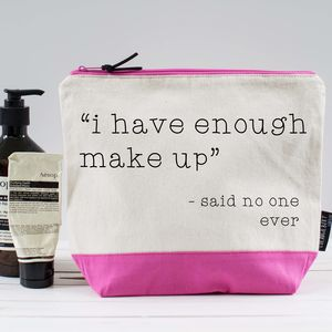 'I Have Way Too Make Up…Said No One Ever' Washbag - new lines added