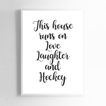 This House Runs On Love, Laughter And Hockey Print